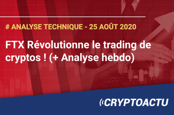 FTX Révolutionne le trading de cryptos ! (+ Analyse hebdo)