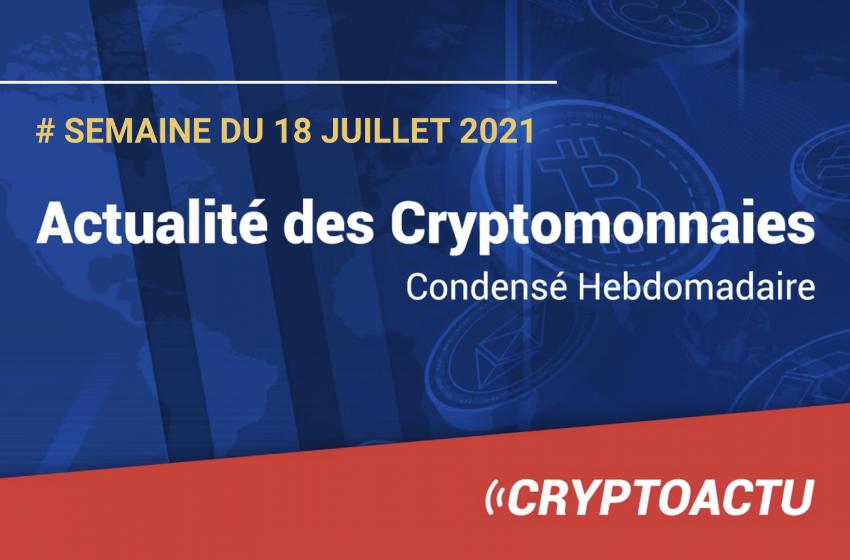 Actualité des cryptomonnaies – Semaine du 18 juillet 2021